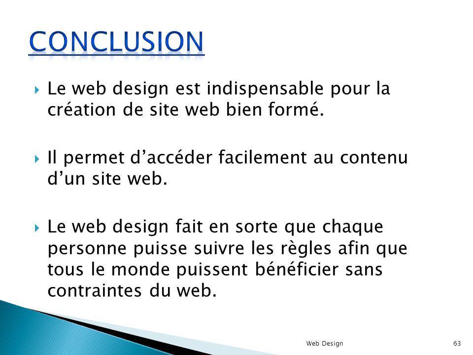 Conclusion Le web design est indispensable pour la création de site web bien formé. Il permet d'accéder facilement au contenu d'un site web.