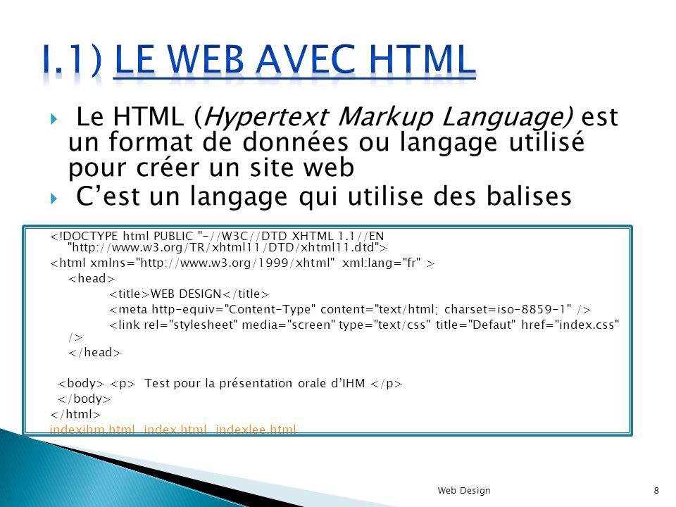 I.1) le web avec html Le HTML (Hypertext Markup Language) est un format de données ou langage utilisé pour créer un site web.