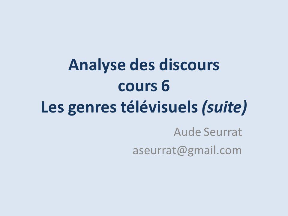 Analyse des discours cours 6 Les genres télévisuels (suite)
