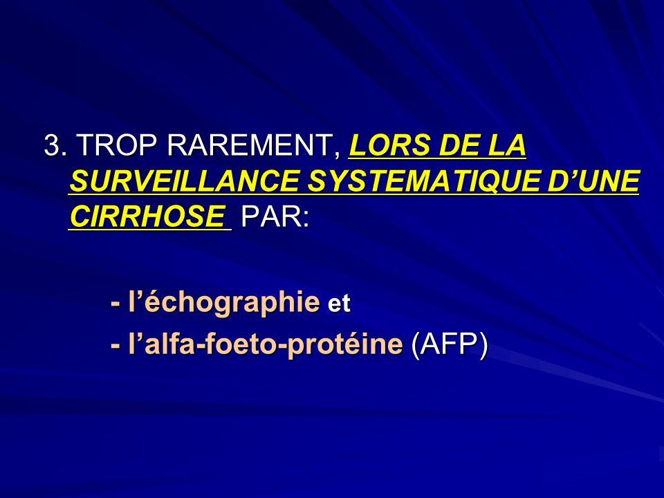 3. TROP RAREMENT, LORS DE LA SURVEILLANCE SYSTEMATIQUE D'UNE CIRRHOSE PAR: