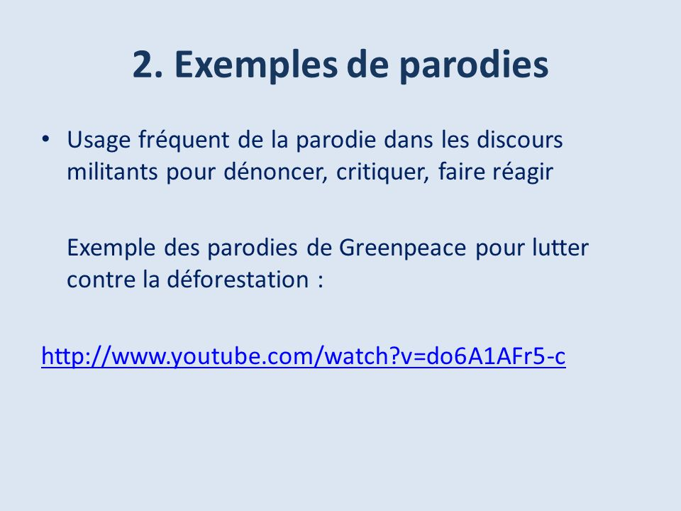 2. Exemples de parodies Usage fréquent de la parodie dans les discours militants pour dénoncer, critiquer, faire réagir.