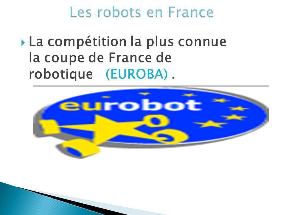 Les robots en France La compétition la plus connue la coupe de France de robotique (EUROBA) .