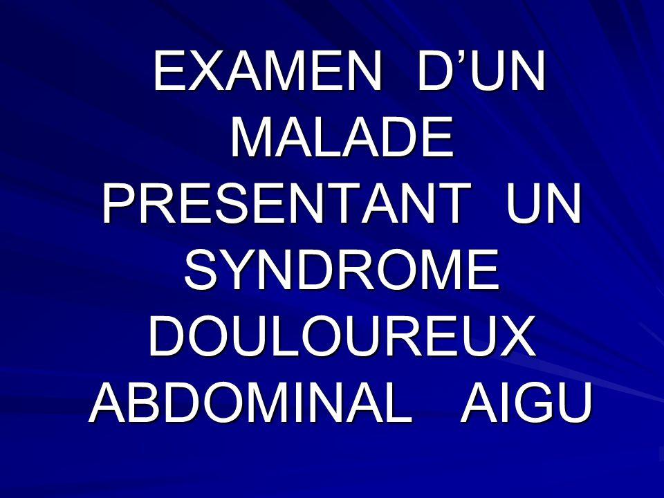 EXAMEN D'UN MALADE PRESENTANT UN SYNDROME DOULOUREUX ABDOMINAL AIGU