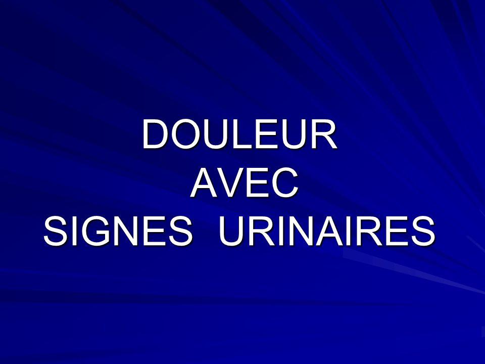 DOULEUR AVEC SIGNES URINAIRES