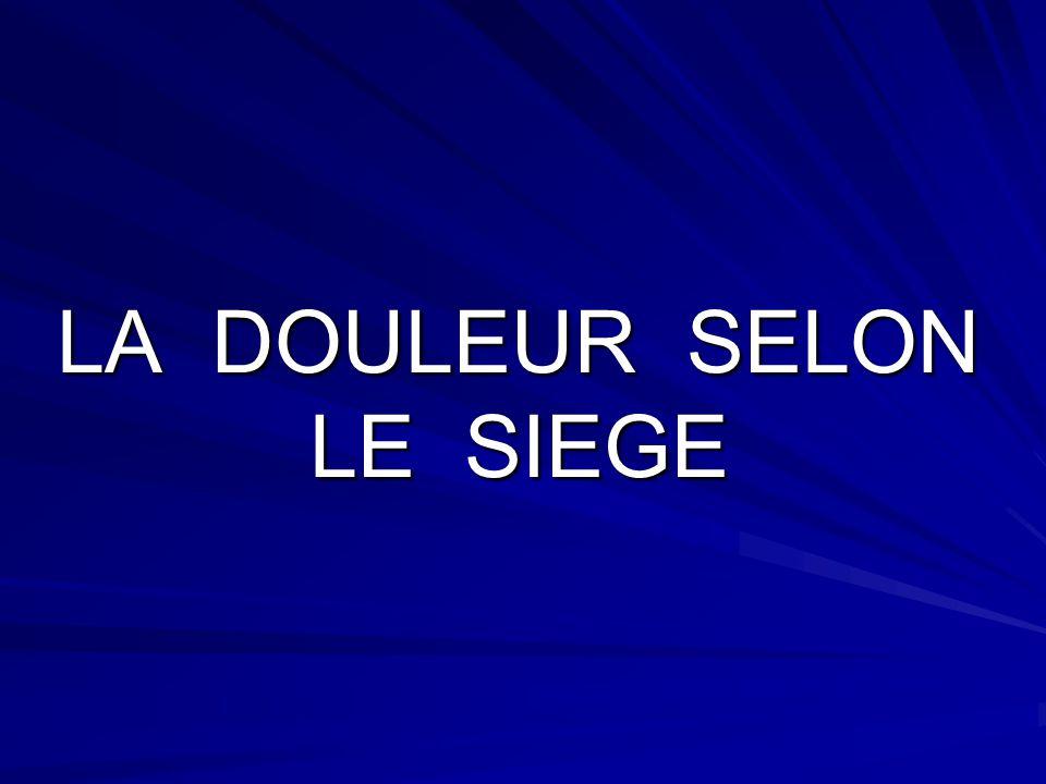 LA DOULEUR SELON LE SIEGE