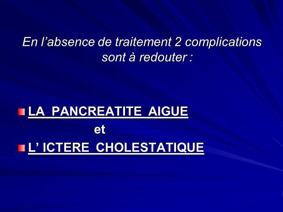 En l'absence de traitement 2 complications sont à redouter :
