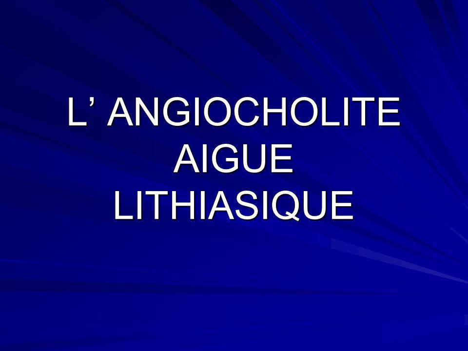 L' ANGIOCHOLITE AIGUE LITHIASIQUE