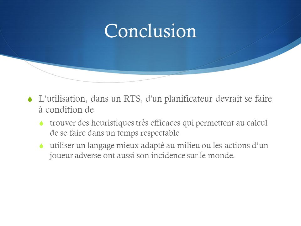 Conclusion L'utilisation, dans un RTS, d un planificateur devrait se faire à condition de.