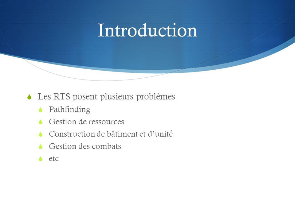 Introduction Les RTS posent plusieurs problèmes Pathfinding