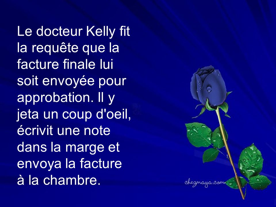 Le docteur Kelly fit la requête que la facture finale lui soit envoyée pour approbation.