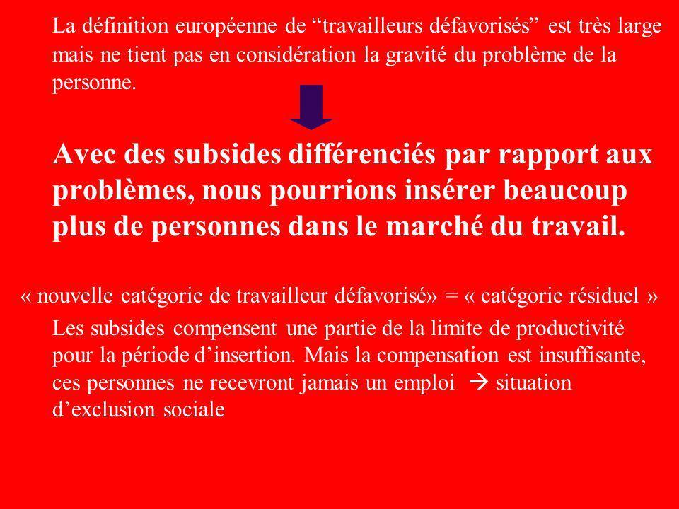 La définition européenne de travailleurs défavorisés est très large mais ne tient pas en considération la gravité du problème de la personne.