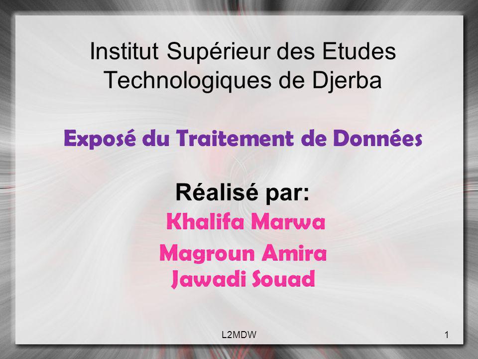 Institut Supérieur des Etudes Technologiques de Djerba Exposé du Traitement de Données Réalisé par: Khalifa Marwa Magroun Amira Jawadi Souad