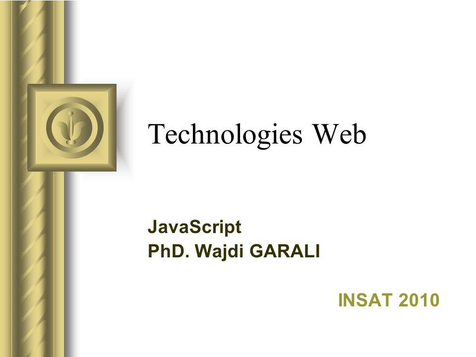 JavaScript PhD. Wajdi GARALI INSAT 2010
