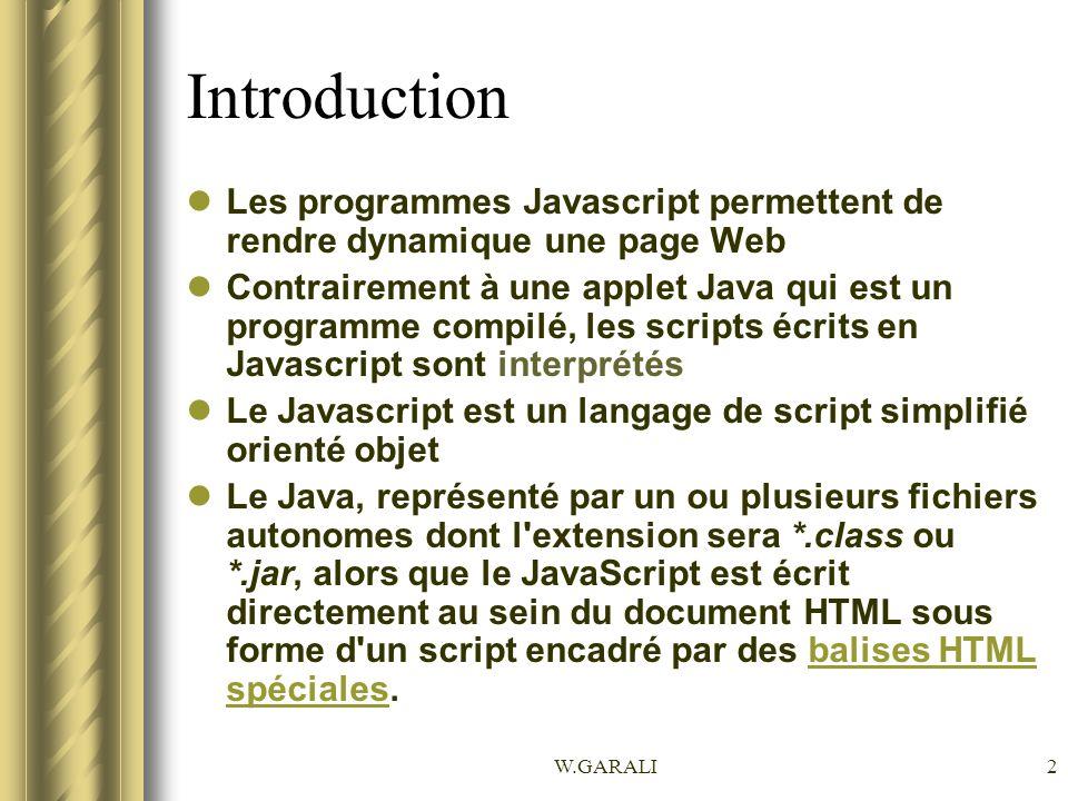 Introduction Les programmes Javascript permettent de rendre dynamique une page Web.
