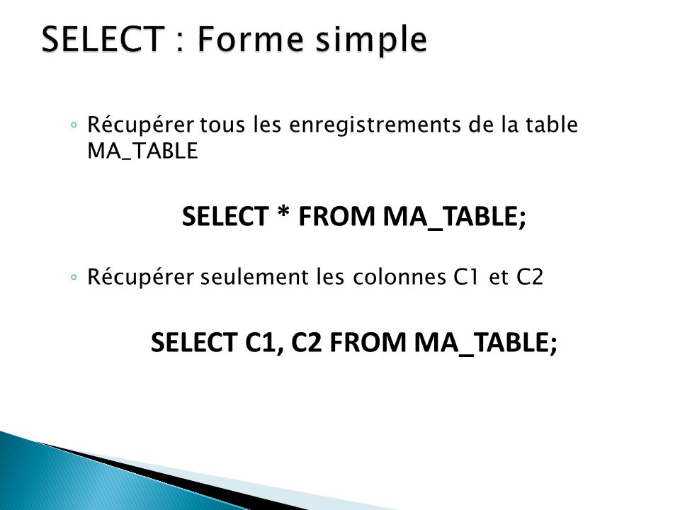 SELECT * FROM MA_TABLE; SELECT C1, C2 FROM MA_TABLE;