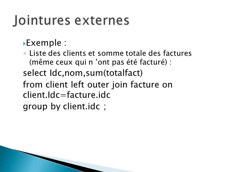 Jointures externes Exemple : select Idc,nom,sum(totalfact)