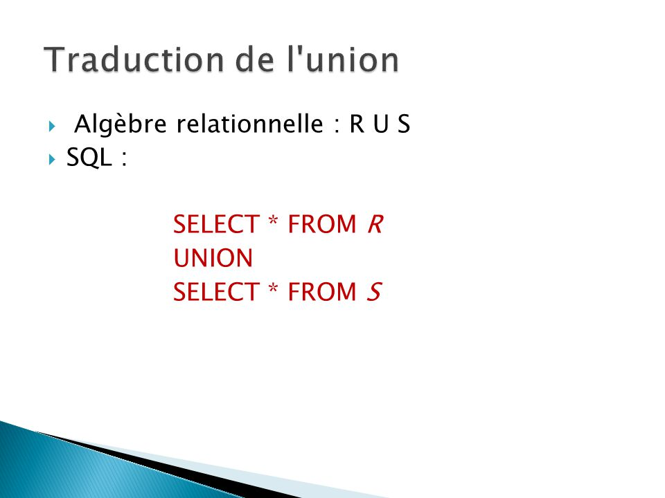 Traduction de l union Algèbre relationnelle : R U S SQL :