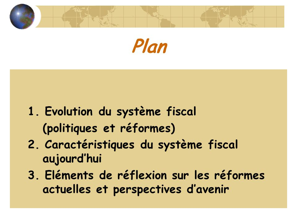 Plan 1. Evolution du système fiscal (politiques et réformes)