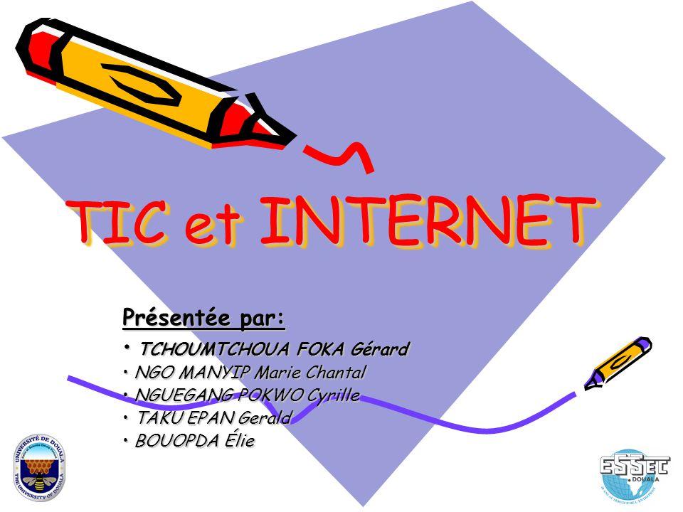 TIC et INTERNET Présentée par: TCHOUMTCHOUA FOKA Gérard
