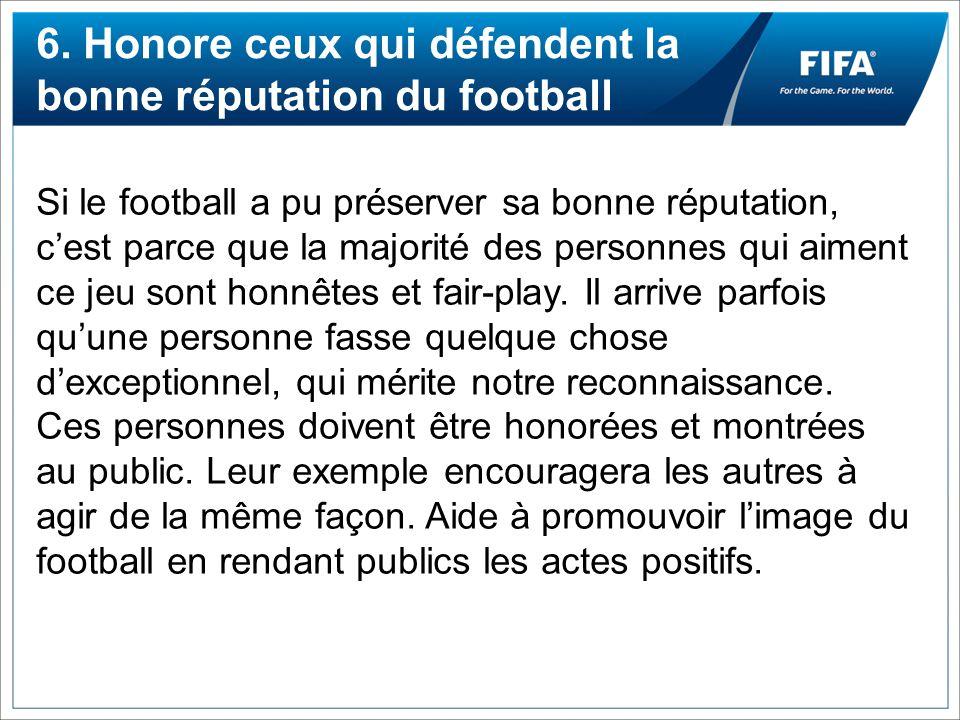 6. Honore ceux qui défendent la bonne réputation du football
