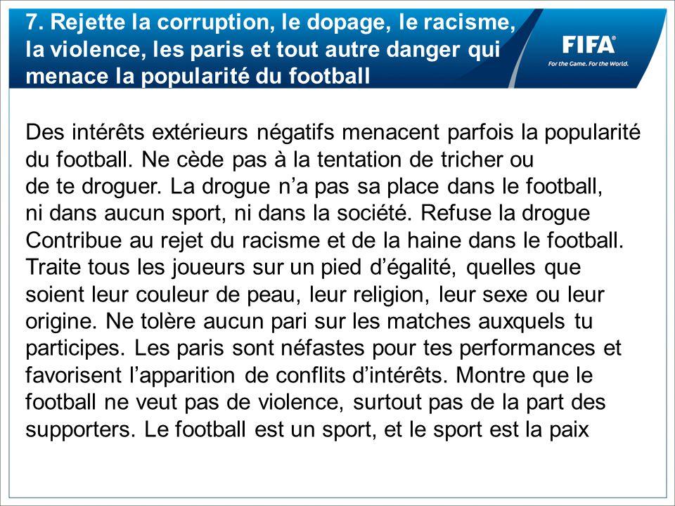 7. Rejette la corruption, le dopage, le racisme, la violence, les paris et tout autre danger qui menace la popularité du football