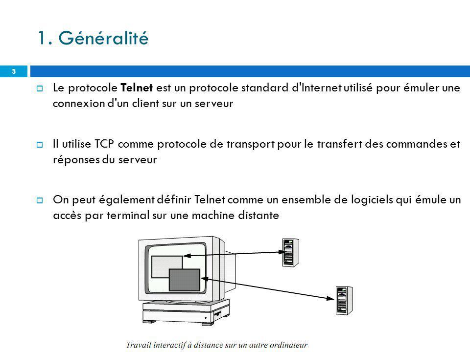 1. Généralité Le protocole Telnet est un protocole standard d Internet utilisé pour émuler une connexion d un client sur un serveur.