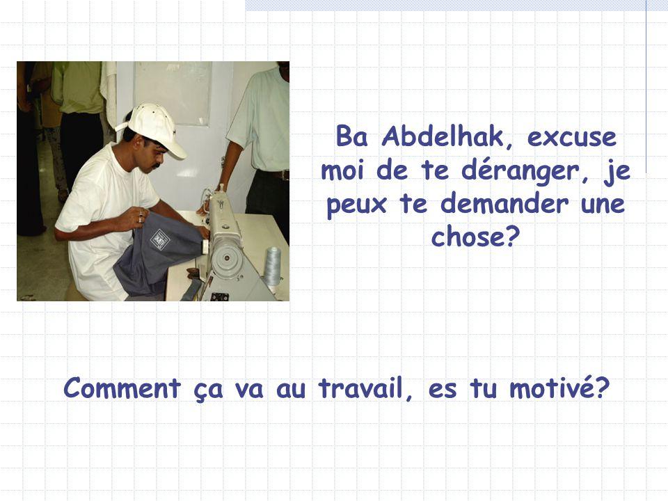 Ba Abdelhak, excuse moi de te déranger, je peux te demander une chose