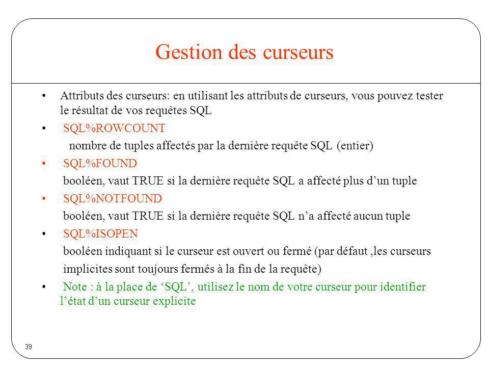 Gestion des curseurs Attributs des curseurs: en utilisant les attributs de curseurs, vous pouvez tester le résultat de vos requêtes SQL.