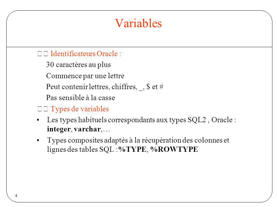 Variables 􀂉 Identificateurs Oracle : 30 caractères au plus