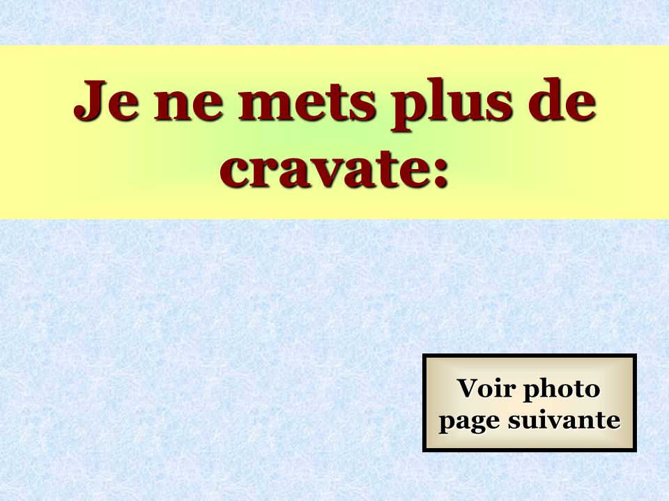 Je ne mets plus de cravate: Voir photo page suivante