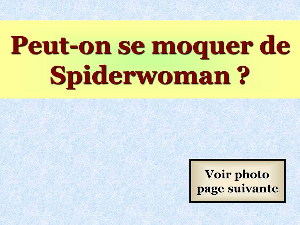 Peut-on se moquer de Spiderwoman Voir photo page suivante