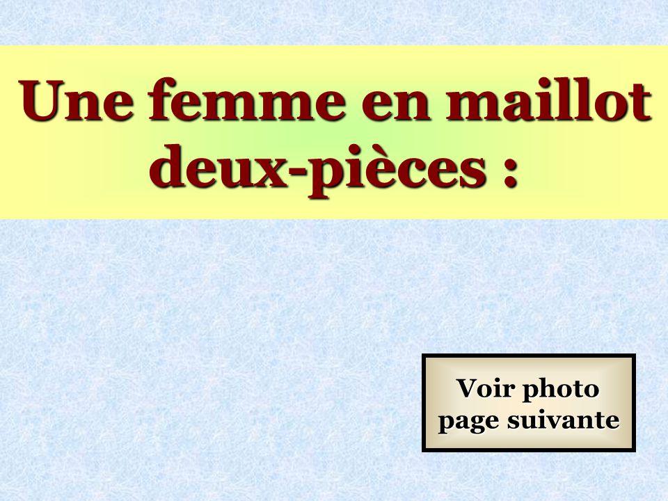 Une femme en maillot deux-pièces : Voir photo page suivante