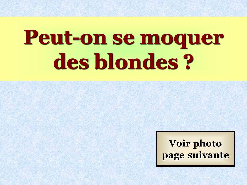 Peut-on se moquer des blondes Voir photo page suivante