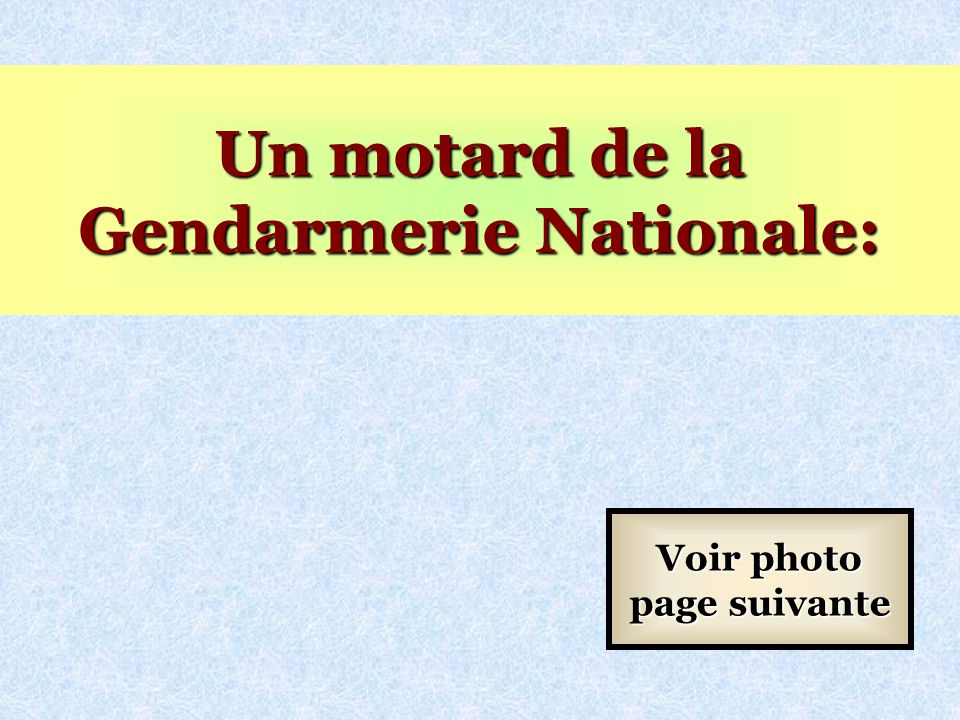 Un motard de la Gendarmerie Nationale: Voir photo page suivante
