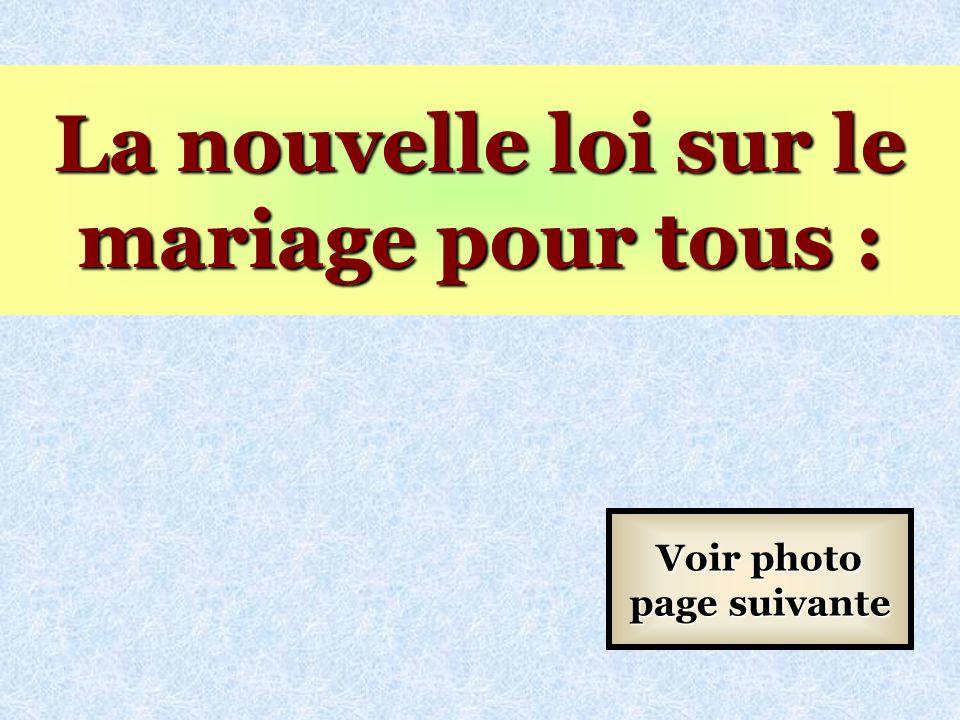 La nouvelle loi sur le mariage pour tous : Voir photo page suivante