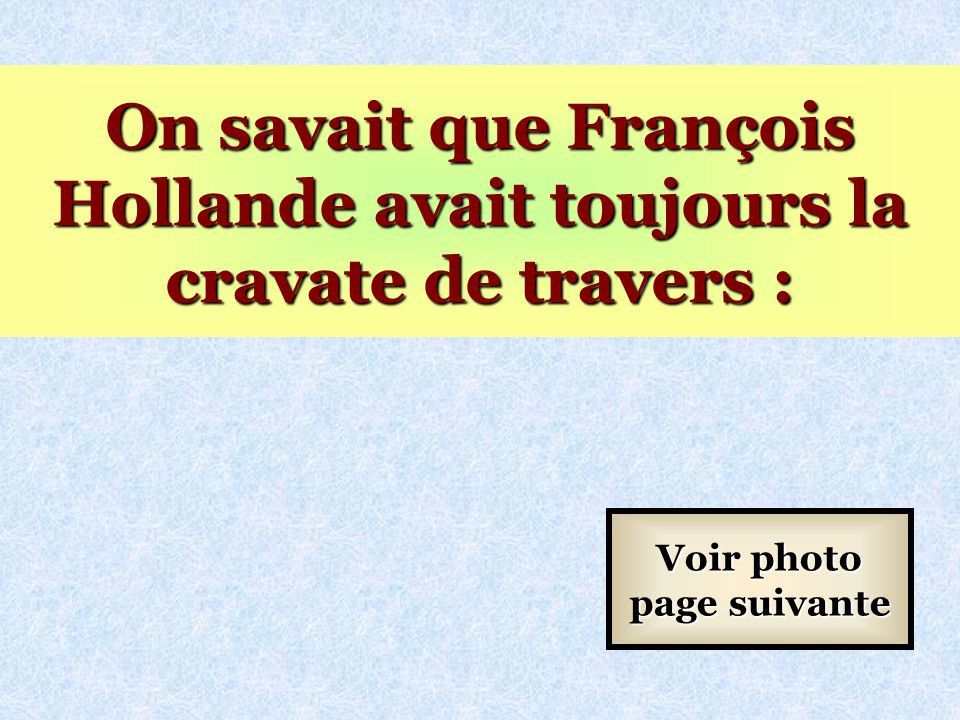 On savait que François Hollande avait toujours la cravate de travers :