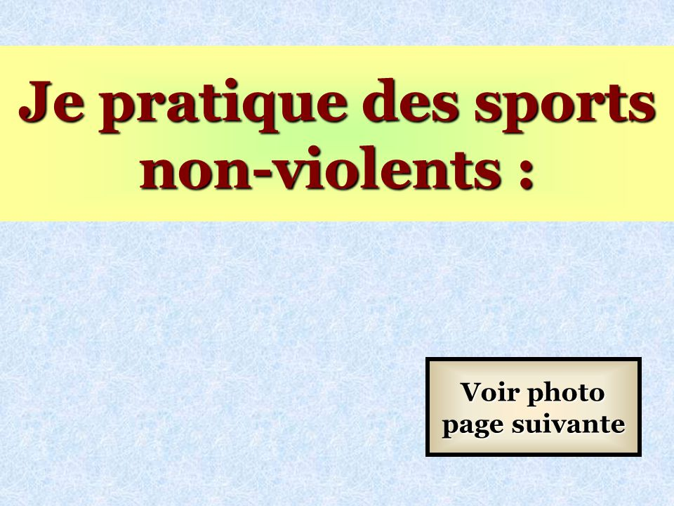 Je pratique des sports non-violents : Voir photo page suivante