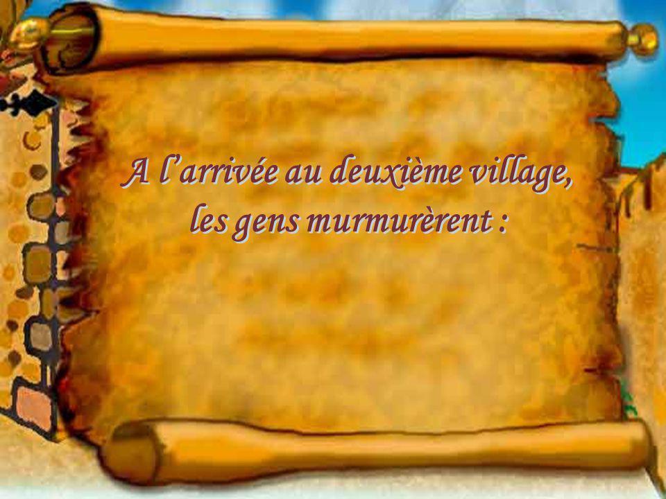 A l'arrivée au deuxième village, les gens murmurèrent :