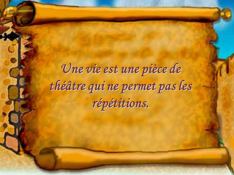 Une vie est une pièce de théâtre qui ne permet pas les répétitions.