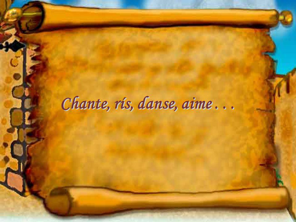 Chante, rís, danse, aime . . .