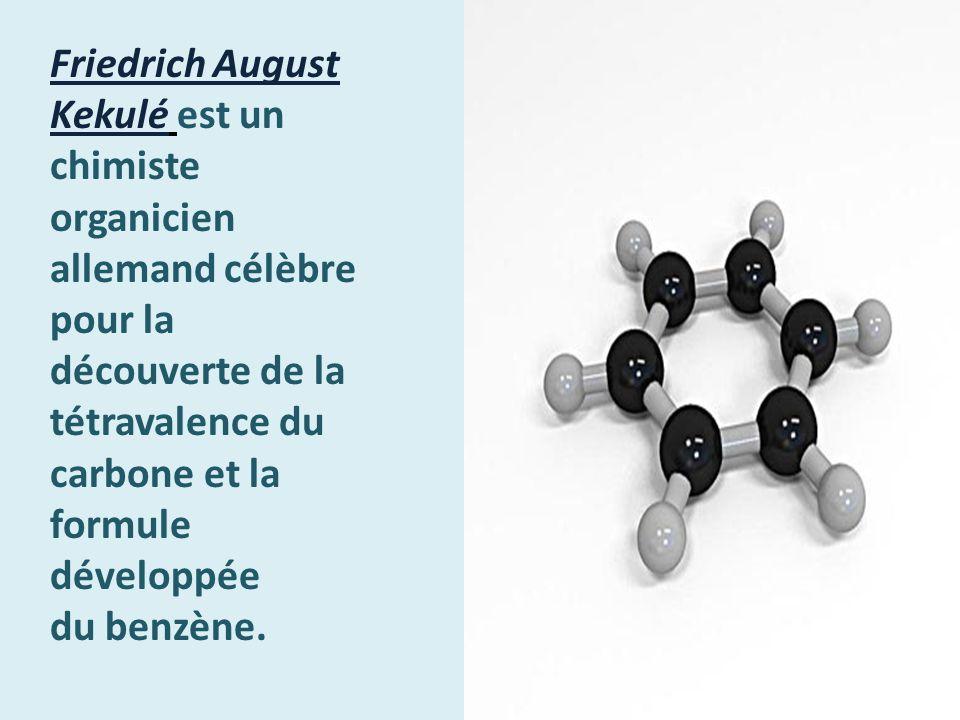 Friedrich August Kekulé est un chimiste organicien allemand célèbre pour la découverte de la tétravalence du carbone et la formule développée du benzène.