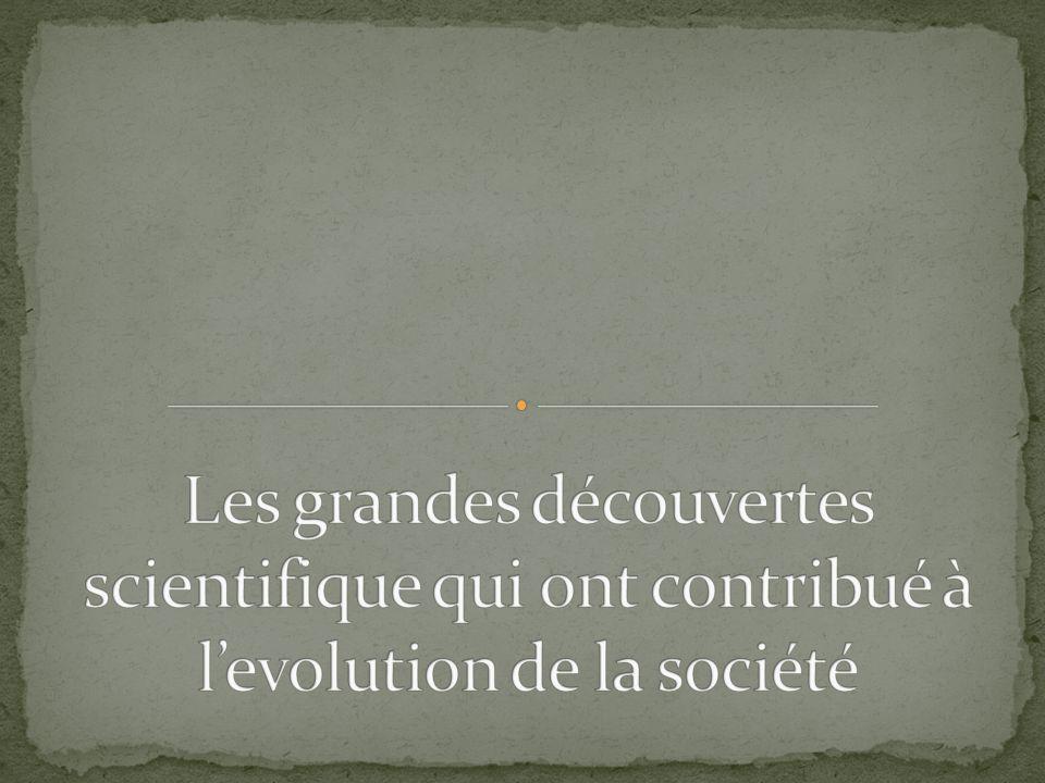 Les grandes découvertes scientifique qui ont contribué à l'evolution de la société