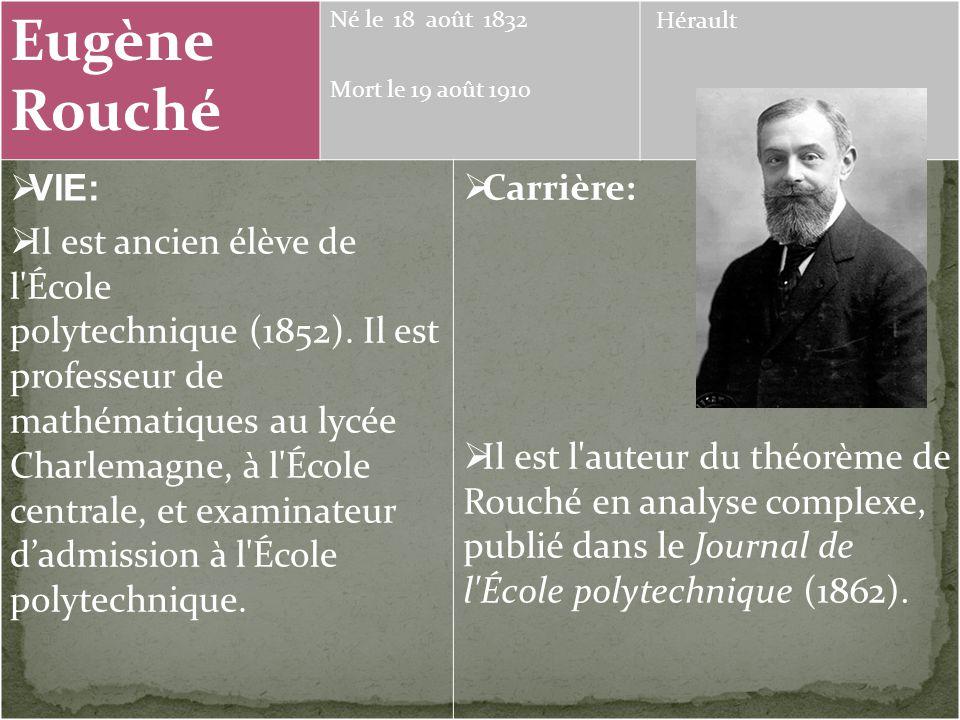 Eugène Rouché. Né le 18 août 1832 Mort le 19 août 1910 Hérault. VIE: