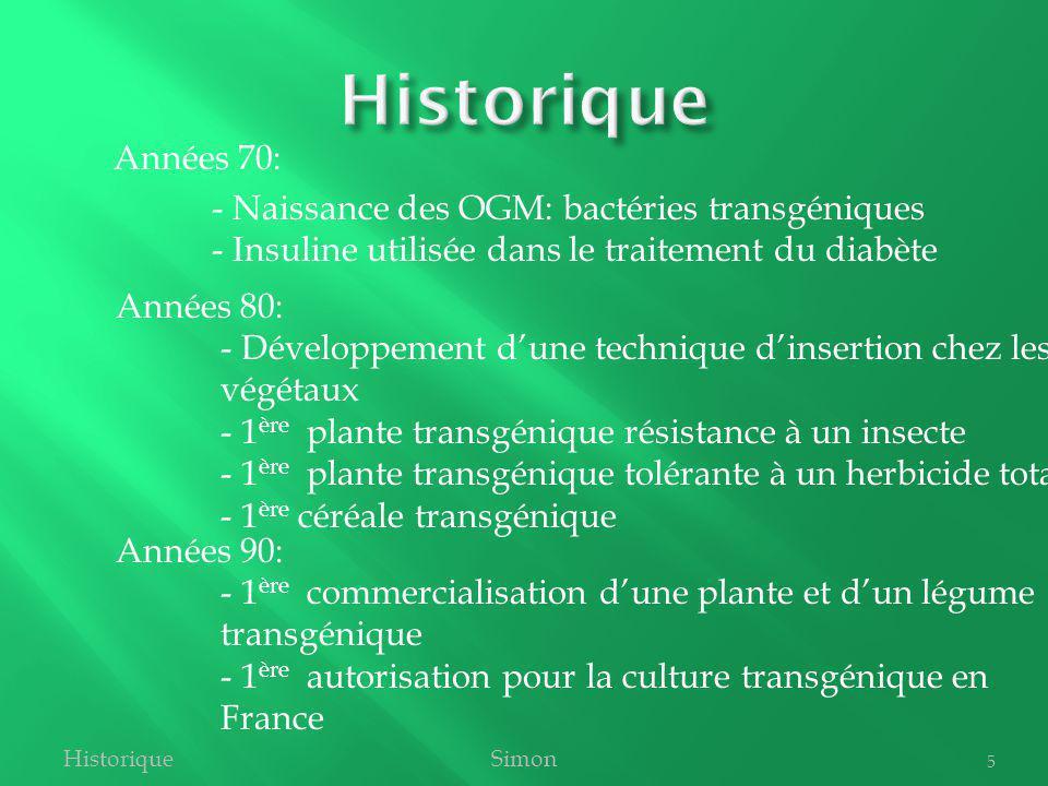 Historique Années 70: - Naissance des OGM: bactéries transgéniques - Insuline utilisée dans le traitement du diabète