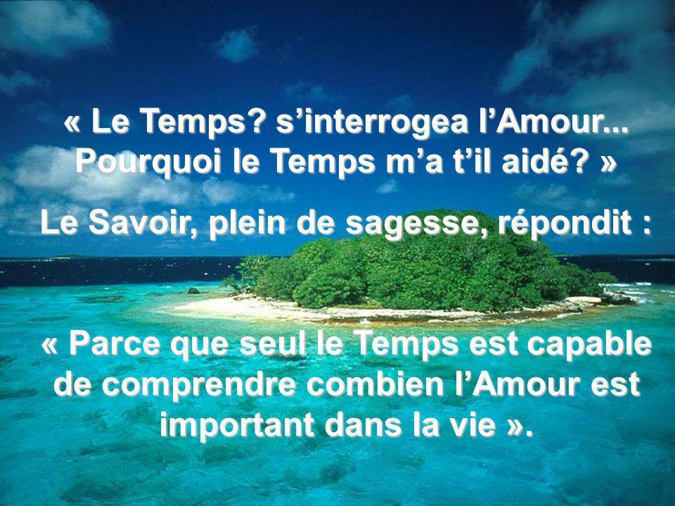 « Le Temps s'interrogea l'Amour... Pourquoi le Temps m'a t'il aidé »
