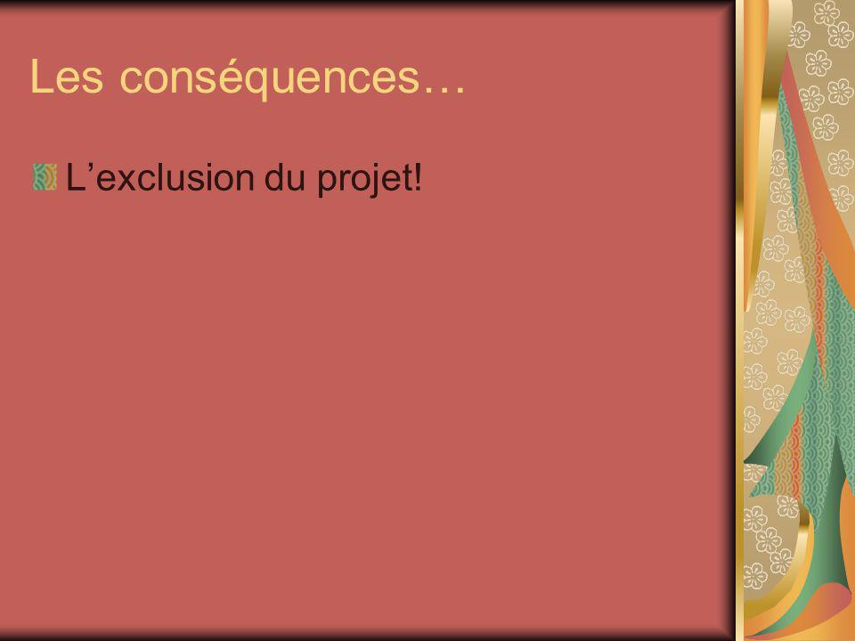 Les conséquences… L'exclusion du projet!