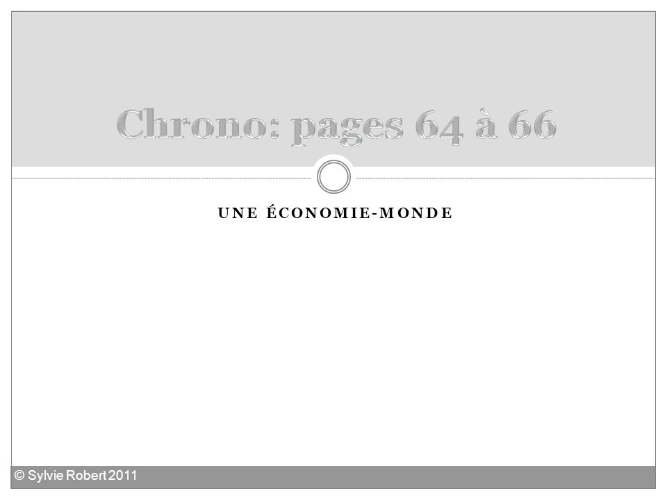 Chrono: pages 64 à 66 Une économie-monde © Sylvie Robert 2011