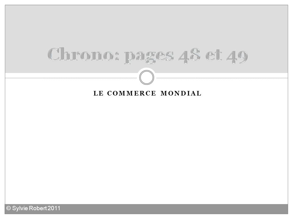 Chrono: pages 48 et 49 Le commerce mondial © Sylvie Robert 2011