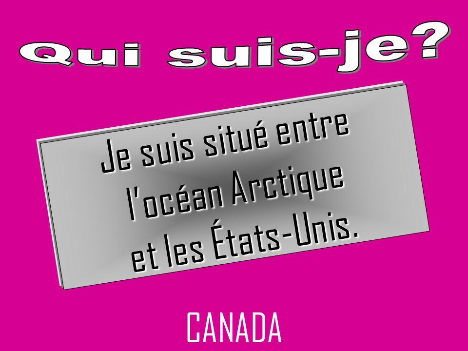 Je suis situé entre l'océan Arctique et les États-Unis. CANADA