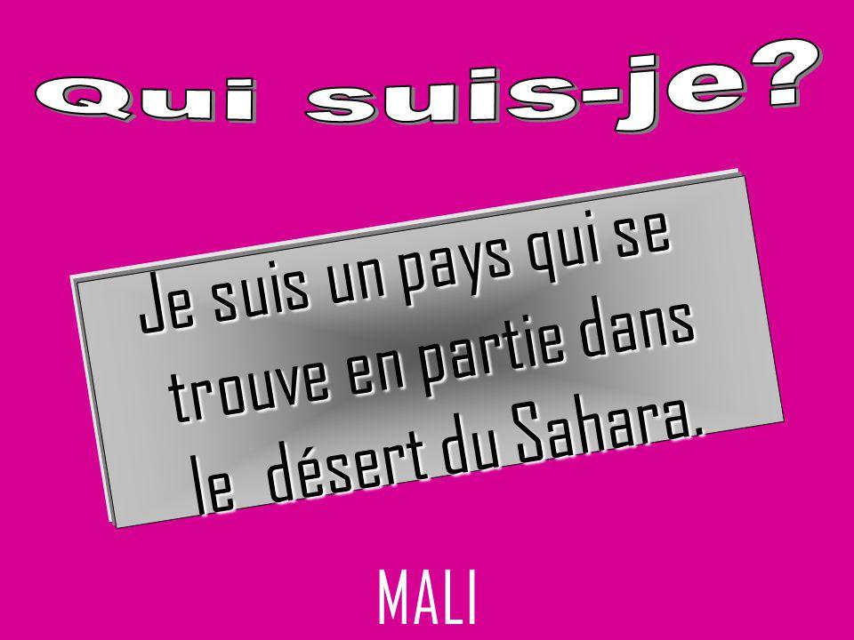 Je suis un pays qui se trouve en partie dans le désert du Sahara. MALI
